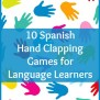 10 Spanish Hand Clapping Games For Language Learners