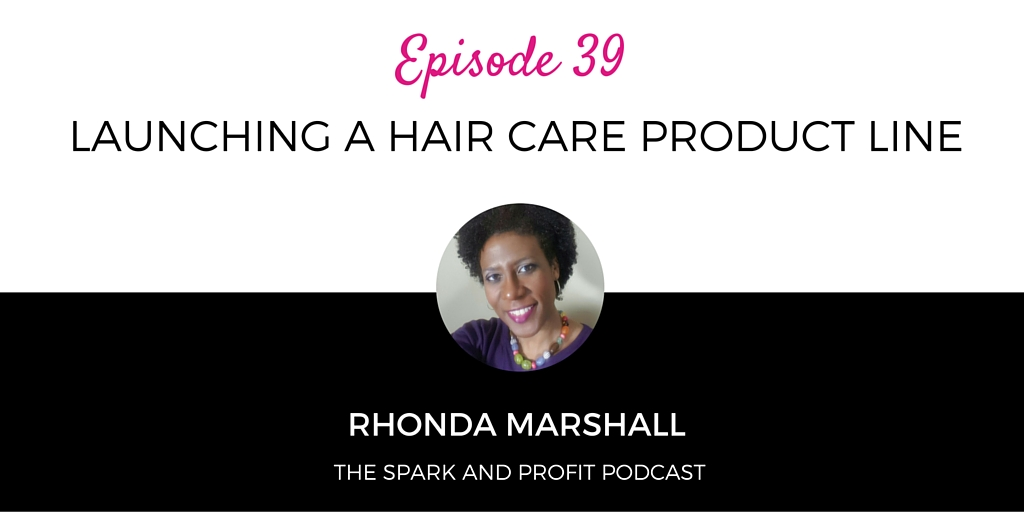 SP39: Launching A Hair Care Product Line With Rhonda Marshall