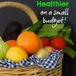 How to Eat Healthier on a Small Budget!