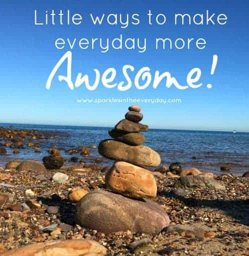 Little ways to make everyday more awesome!