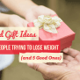 5 Gifts You Should Never Buy For Someone Trying To Lose