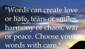 Words can create love or hate