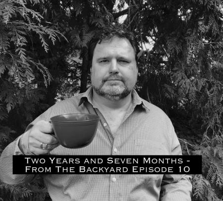 Two Years and Seven Months – From Ten Backyard Episode 10