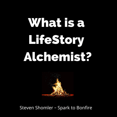 What is a LifeStory Alchemist Spark to Bonfire Steven Shomler