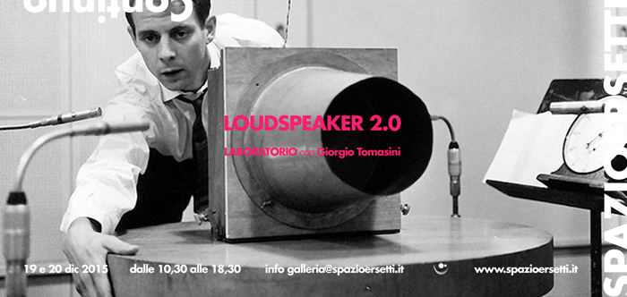 Loudspeaker 2.0 - workshop con Giorgio Tomasini per Spazioersetti - flyer