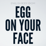 English Body Idioms Day 3 : Egg On Your Face