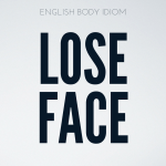 English Body Idioms Day 5 : Lose Face