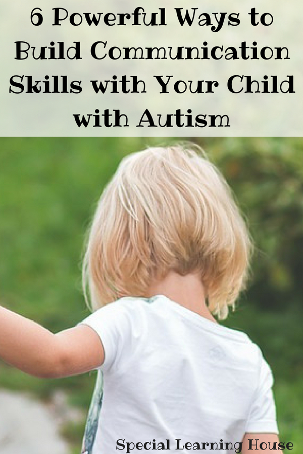 6 Powerful Ways to Build Communication Skills with Your Child with Autism