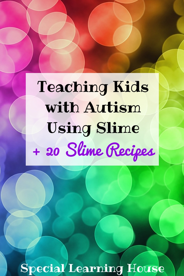 Teaching Kids with Autism Using Slime (+20 Slime Recipes)
