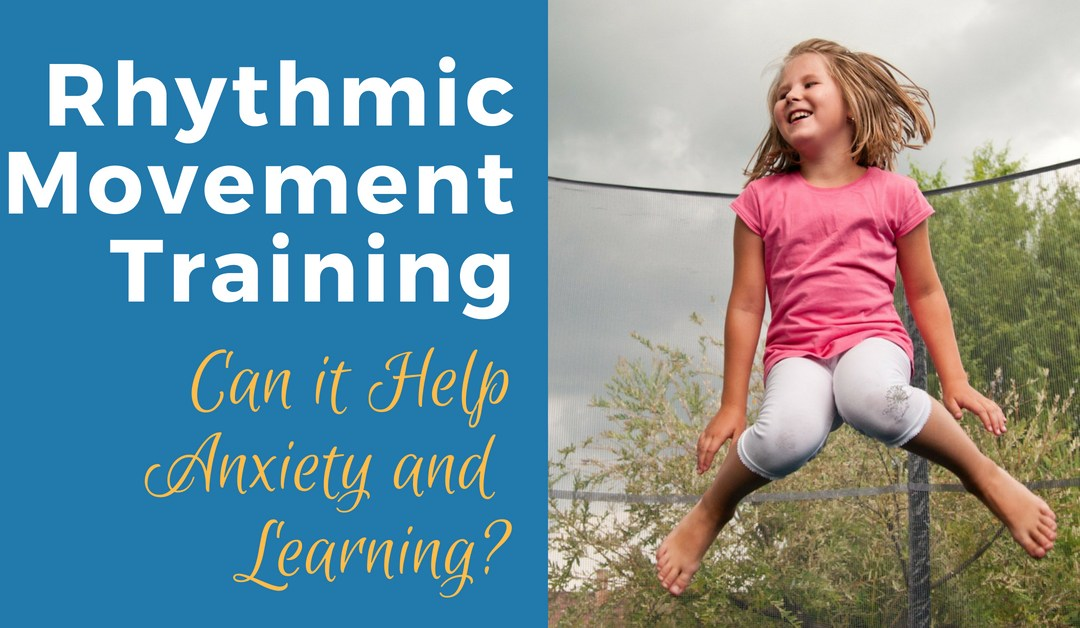 What is Rhythmic Movement Training and How Can it Help Anxiety & Learning?