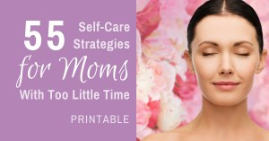 55 Self-Care Strategies for Moms With Too Little Time
