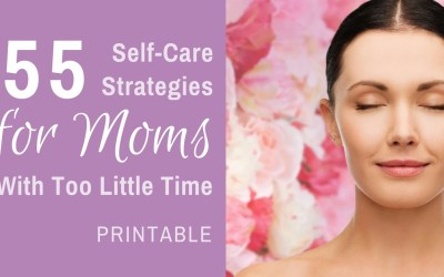 Printable: 55 Self-Care Strategies for Moms With Too Little Time