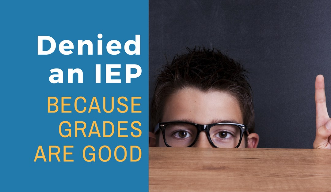 Denied an IEP or 504 Because Grades Are Good