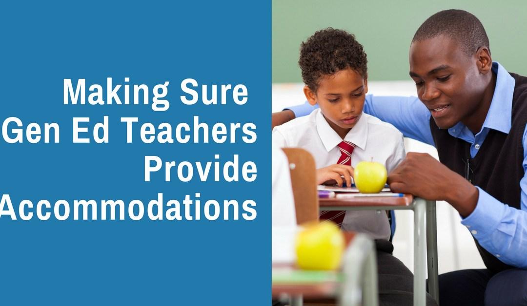 Making Sure Gen Ed Teachers Provide Accommodations