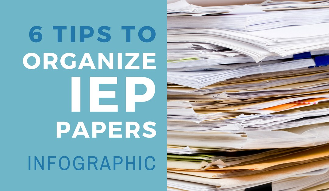 Infographic: 6 Tips to Organize IEP Paperwork