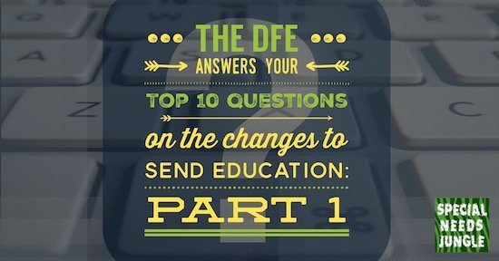 The DfE answers your Top 10 questions on the changes in SEN and disability education: Part 1
