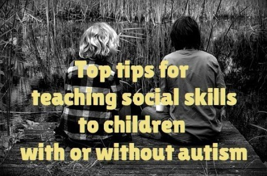 Top tips for  teaching social skills to children  with or without autism