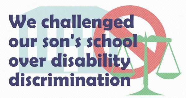 We challenged  our son's school  over disability  discrimination