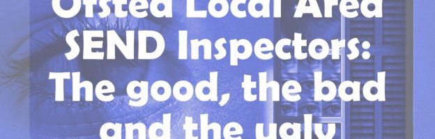 Ofsted Local Area SEND Inspectors: The good, the bad & the ugly