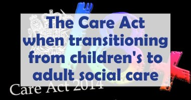 The Care Act when transitioning from children's to adult social care