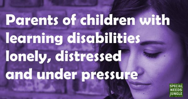 Parents of children with learning disabilities lonely distressed under pressure