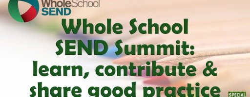 Whole School SEND Summit: learn, contribute & share good practice