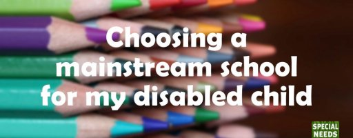 Choosing a mainstream school for my disabled child