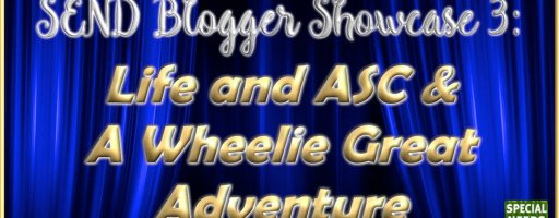 SEND Blogger Showcase 3: Life and ASC & A Wheelie Great Adventure