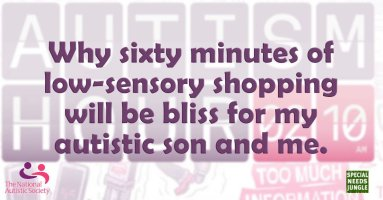 Why sixty minutes of low-sensory shopping will be bliss for my autistic son and me.