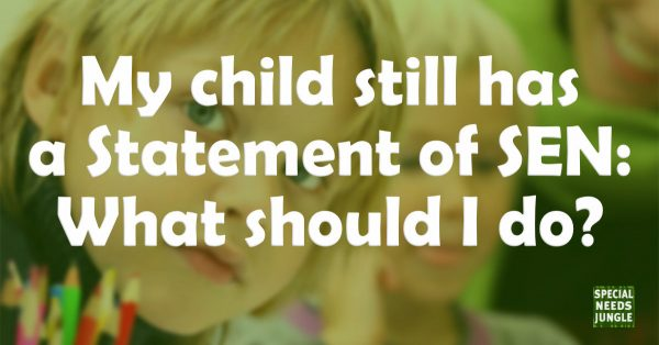 Image says: My child still has a Statement of SEN: What should I do?