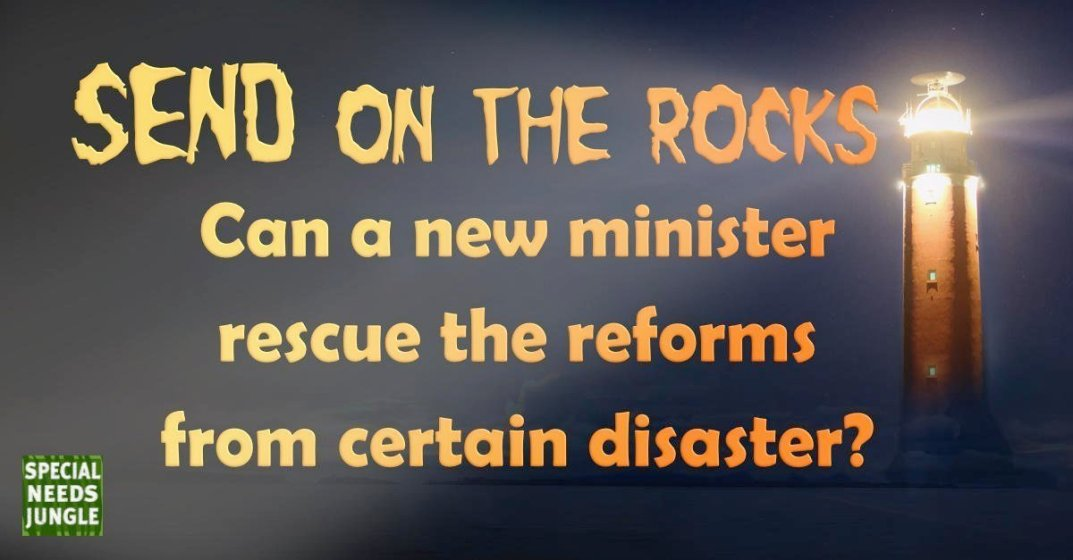 SEND on the rocks: Can a new minister rescue the reforms from certain disaster?