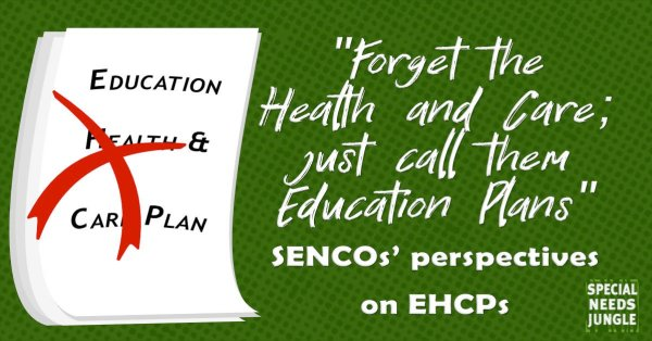 """Cartoon of education, health and care plan with health and car crossed out and words """"Forget the health and care Plan, just call it an education plan, SENCOs perspectives on EHCPs"""