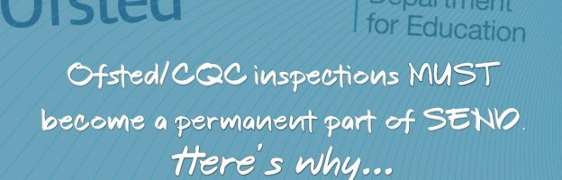 Ofsted/CQC inspections MUST become a permanent part of SEND. Here's why.