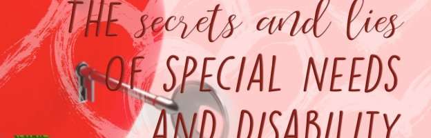 The secrets and lies of special needs and disability