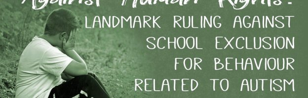 Against Human Rights: Landmark ruling against school exclusion for behaviour related to autism