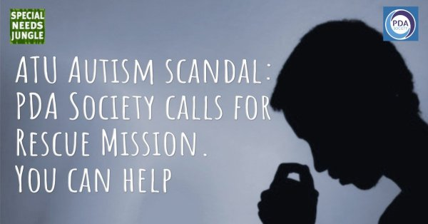 The ATU Autism scandal: PDA Society calls for Rescue Mission. You can help