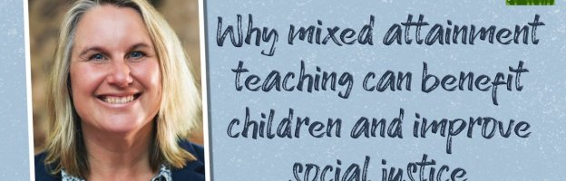 Why mixed attainment teaching can benefit children and improve social justice