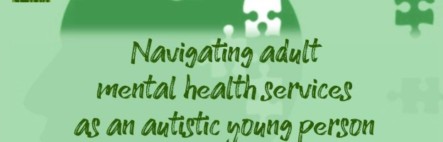 Navigating adult mental health services as an autistic young person