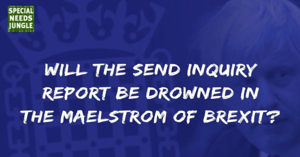 Will the SEND Inquiry report be drowned in the maelstrom of brexit?