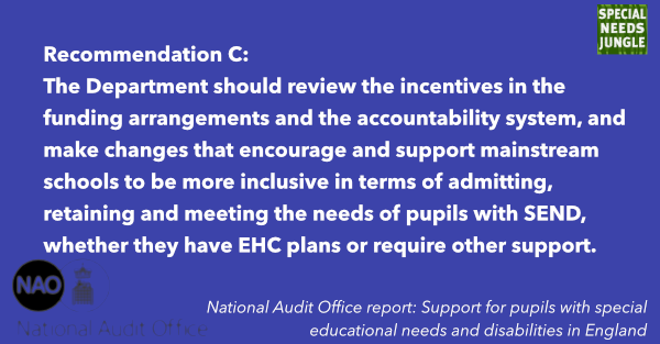 The Department should review the incentives in the funding arrangements and the accountability system, and make changes that encourage and support mainstream schools to be more inclusive in terms of admitting, retaining and meeting the needs of pupils with SEND, whether they have EHC plans or require other support.