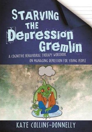 Starving the Depression Gremlin - a cognitive behavioural therapy workbook on managing depression for young people