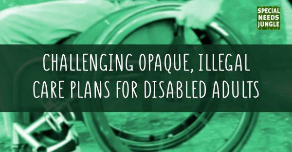 Challenging opaque, illegal Care Plans for disabled adults