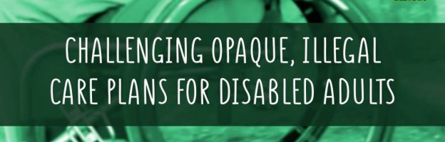 Challenging opaque, illegal social care plans for disabled adults
