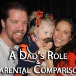 A Dad's Role and Parental Comparison
