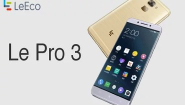 LeEco Le Pro 3 Specifications, Price and Expected Launch Date