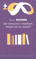 Jak rozmawiać o książkach, których się nie czytało? P. Bayard