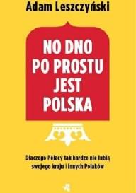 No dno po prostu jest Polska, A. Leszczyński