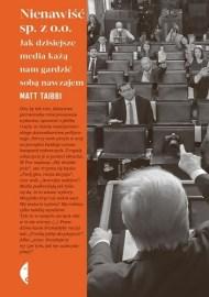 Nienawiść sp. z o.o. Jak dzisiejsze media każą nam gardzić sobą nawzajem, M. Taibbi