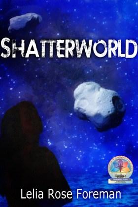 Shatterworld by Lelia Rose Foreman