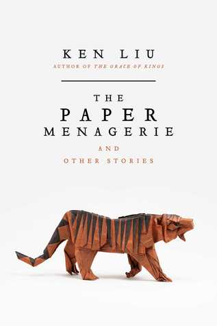 Review: The Paper Menagerie and Other Stories by Ken Liu